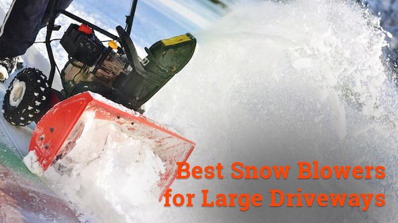 best snow blowers for large driveways