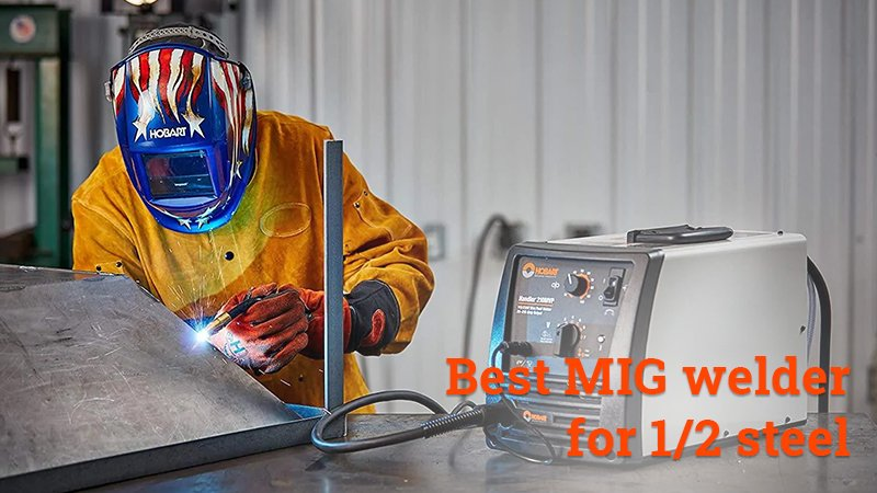 best MIG welder for 1 2 steel